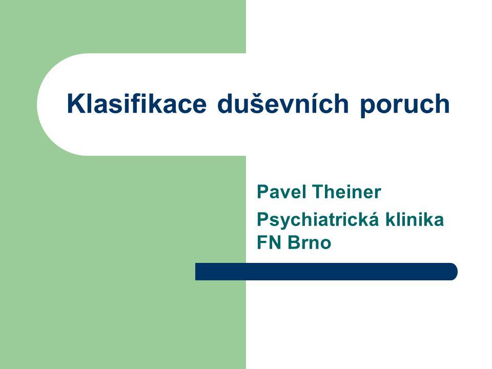 Klasifikace duševních poruch Nutnost klasifikace pro vhodnou diagnostiku, léčbu, výzkum Neznalost přesných příčin – nutnost popisu zjistitelných příznaků Validita jednotlivých takto vytvořených poruch