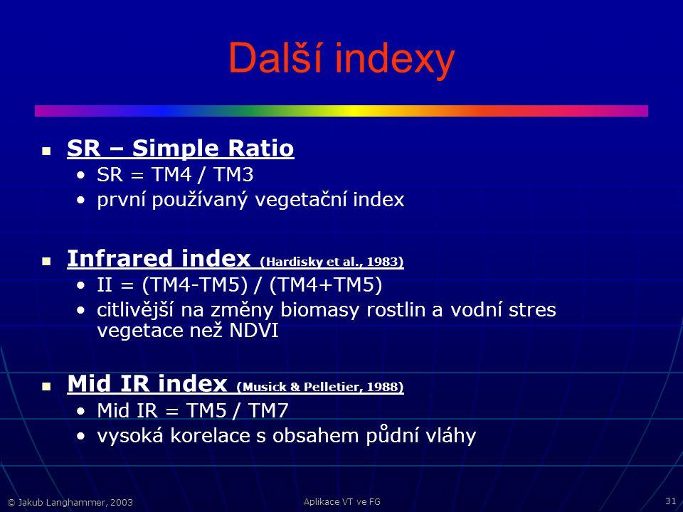 © Jakub Langhammer, 2003 Aplikace VT ve FG 31 Další indexy SR – Simple Ratio SR = TM4 / TM3 první používaný vegetační index Infrared index (Hardisky et al., 1983) II = (TM4-TM5) / (TM4+TM5) citlivější na změny biomasy rostlin a vodní stres vegetace než NDVI Mid IR index (Musick & Pelletier, 1988) Mid IR = TM5 / TM7 vysoká korelace s obsahem půdní vláhy