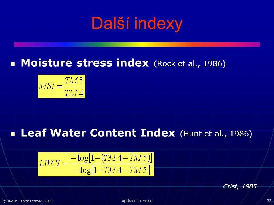 © Jakub Langhammer, 2003 Aplikace VT ve FG 32 Další indexy Moisture stress index (Rock et al., 1986) Leaf Water Content Index (Hunt et al., 1986) Crist, 1985