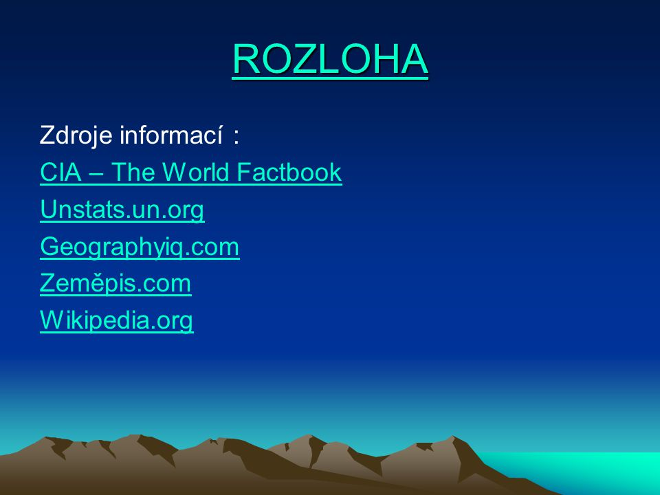 ROZLOHA Zdroje informací : CIA – The World Factbook Unstats.un.org Geographyiq.com Zeměpis.com Wikipedia.org