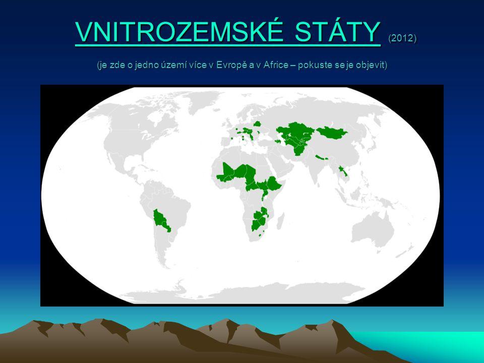 VNITROZEMSKÉ STÁTY (2012) (je zde o jedno území více v Evropě a v Africe – pokuste se je objevit) VNITROZEMSKÉ STÁTY (2012) (je zde o jedno území více v Evropě a v Africe – pokuste se je objevit)VNITROZEMSKÉ STÁTYVNITROZEMSKÉ STÁTY
