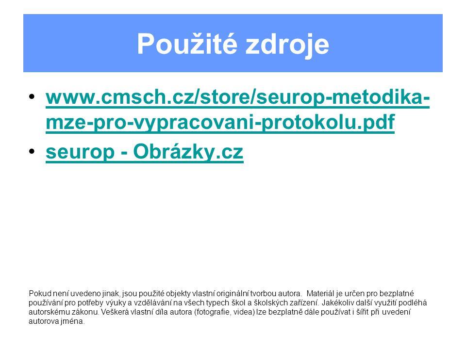 Použité zdroje www.cmsch.cz/store/seurop-metodika- mze-pro-vypracovani-protokolu.pdfwww.cmsch.cz/store/seurop-metodika- mze-pro-vypracovani-protokolu.pdf seurop - Obrázky.cz Pokud není uvedeno jinak, jsou použité objekty vlastní originální tvorbou autora.