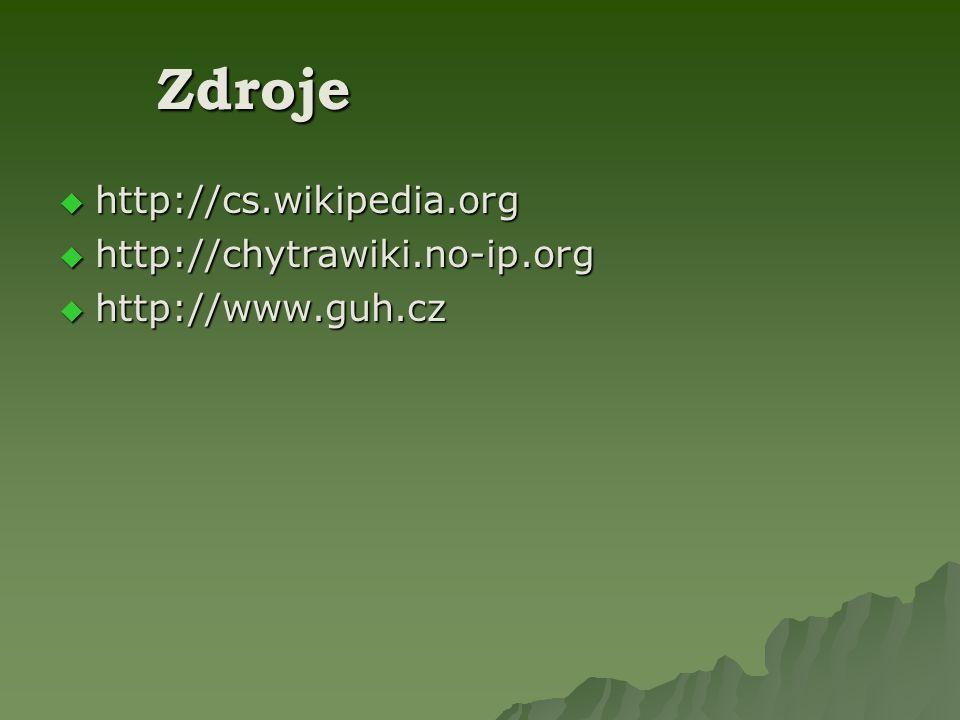 Zdroje  http://cs.wikipedia.org  http://chytrawiki.no-ip.org  http://www.guh.cz