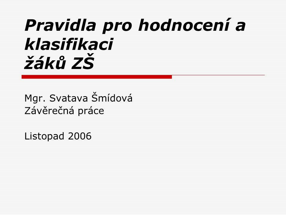 Pravidla pro hodnocení a klasifikaci žáků ZŠ Mgr. Svatava Šmídová Závěrečná práce Listopad 2006