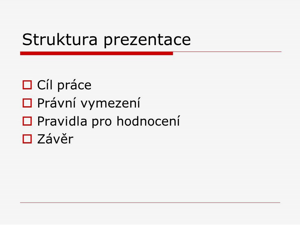 Struktura prezentace  Cíl práce  Právní vymezení  Pravidla pro hodnocení  Závěr