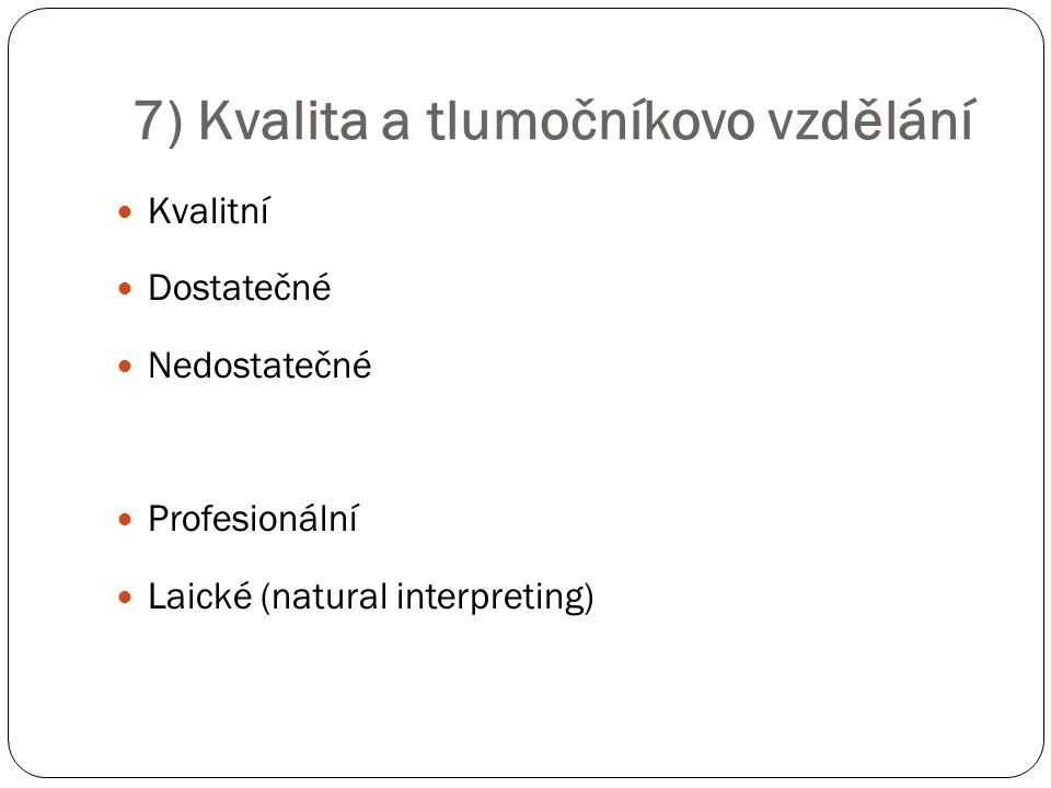 7) Kvalita a tlumočníkovo vzdělání Kvalitní Dostatečné Nedostatečné Profesionální Laické (natural interpreting)