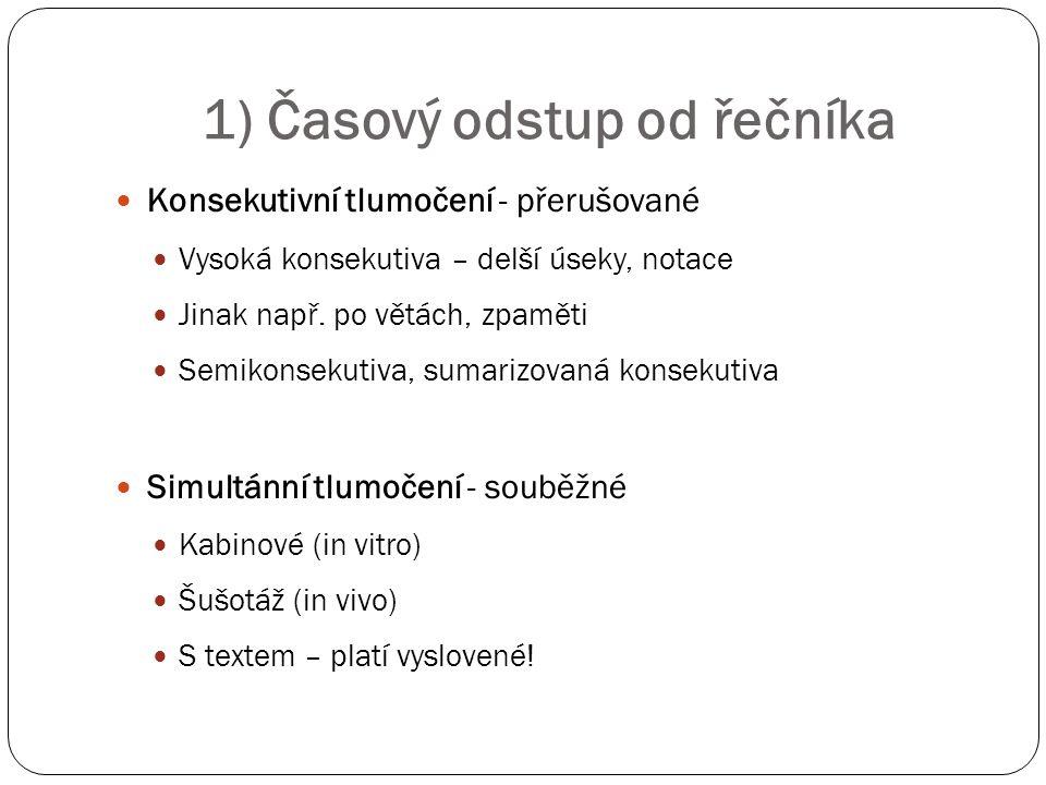 2) Jazyky a jazykový režim akce Pracovní jazyky tlumočníka Aktivní – A, B (retour) Pasivní - C Jazykový režim akce Pilotáž (relay) Pivot Jazyky mluvené X znakové jazyky