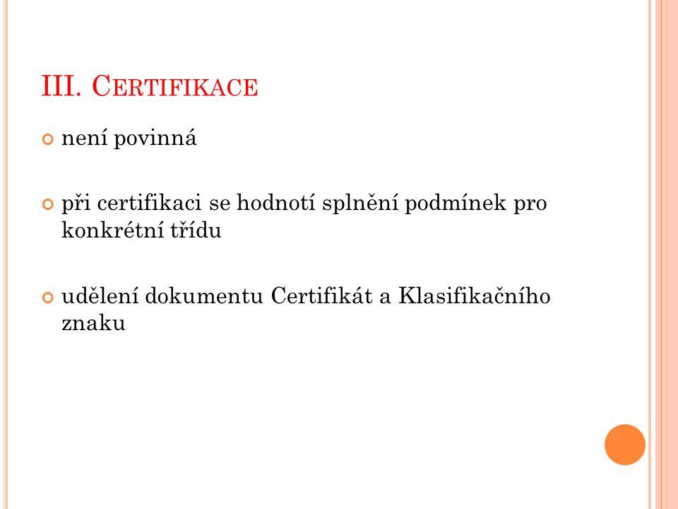 III. C ERTIFIKACE není povinná při certifikaci se hodnotí splnění podmínek pro konkrétní třídu udělení dokumentu Certifikát a Klasifikačního znaku