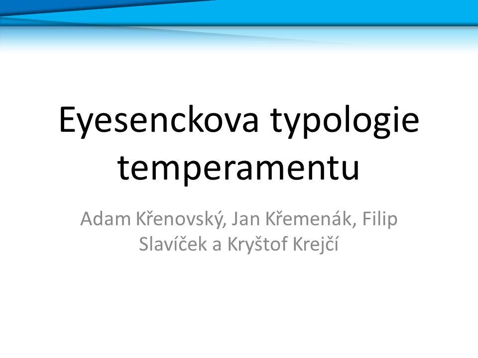 Eyesenckova typologie temperamentu Adam Křenovský, Jan Křemenák, Filip Slavíček a Kryštof Krejčí