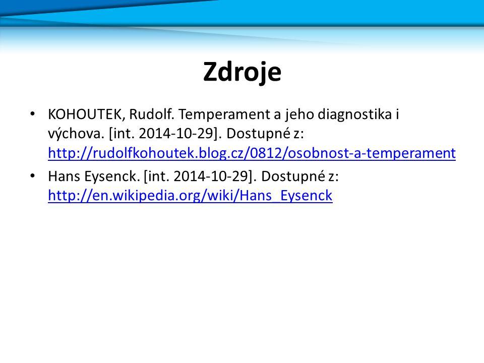 Zdroje KOHOUTEK, Rudolf. Temperament a jeho diagnostika i výchova. [int. 2014-10-29]. Dostupné z: http://rudolfkohoutek.blog.cz/0812/osobnost-a-temper