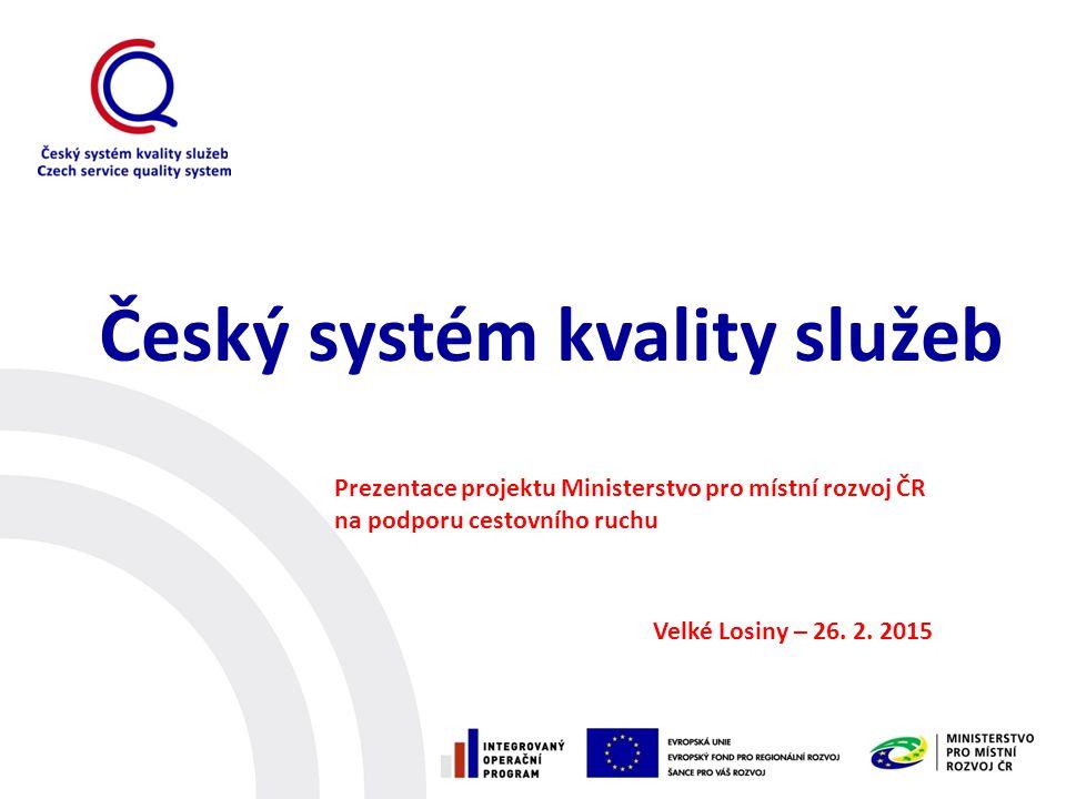Český systém kvality služeb Prezentace projektu Ministerstvo pro místní rozvoj ČR na podporu cestovního ruchu Velké Losiny – 26.
