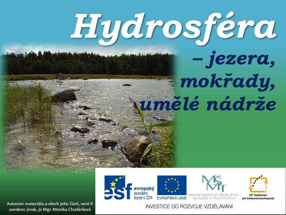 Hydrosféra Hydrosféra – jezera, mokřady, umělé nádrže Autorem materiálu a všech jeho částí, není-li uvedeno jinak, je Mgr.
