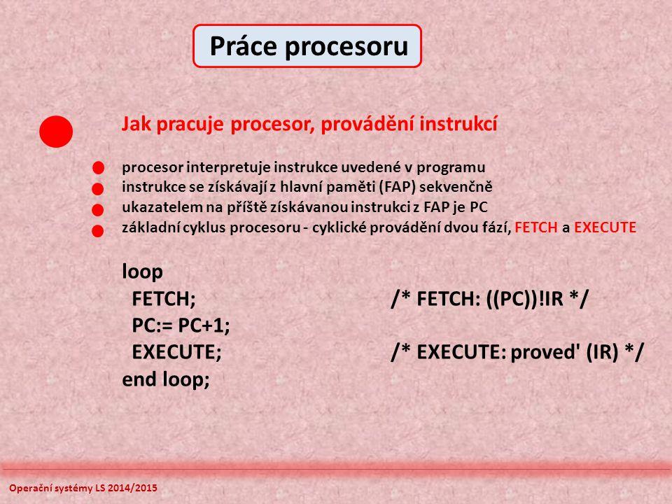 Operační systémy LS 2014/2015 Jak pracuje procesor, provádění instrukcí procesor interpretuje instrukce uvedené v programu instrukce se získávají z hl