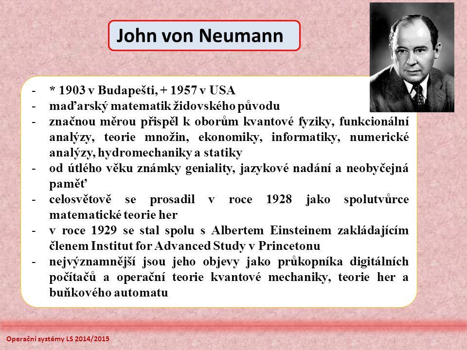 Operační systémy LS 2014/2015 -* 1903 v Budapešti, + 1957 v USA -maďarský matematik židovského původu -značnou měrou přispěl k oborům kvantové fyziky,