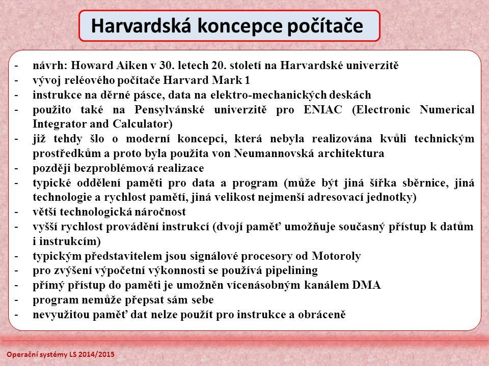 Operační systémy LS 2014/2015 -návrh: Howard Aiken v 30. letech 20. století na Harvardské univerzitě -vývoj reléového počítače Harvard Mark 1 -instruk