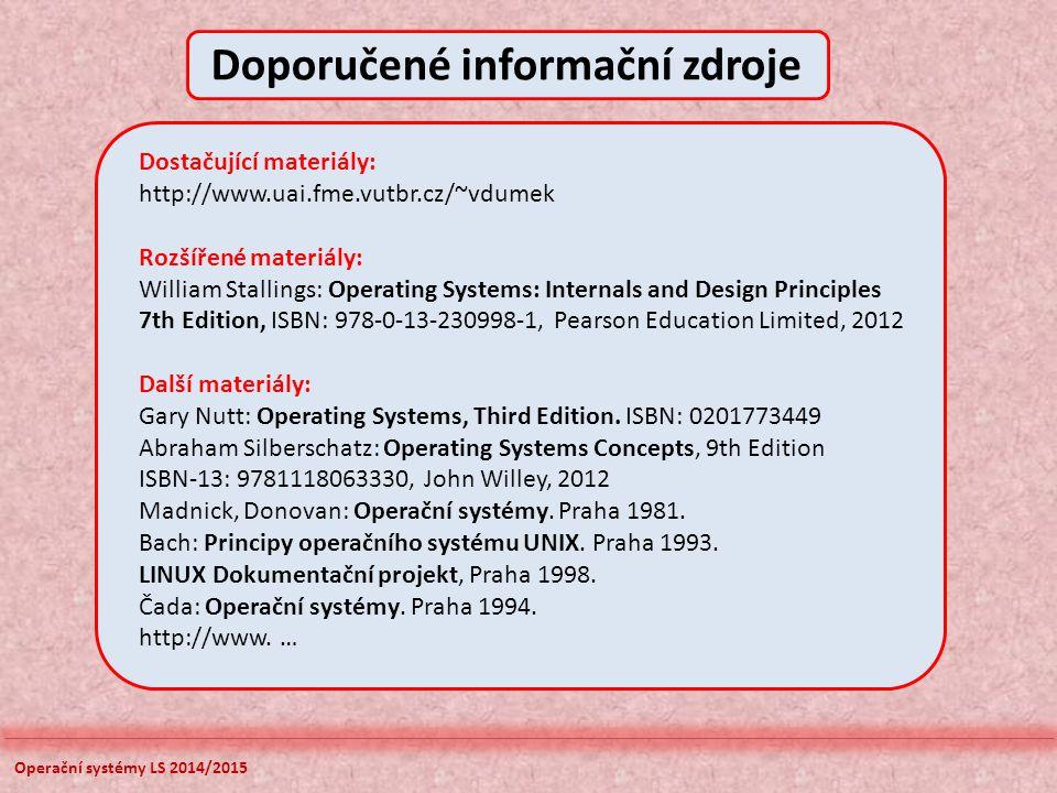 Operační systémy LS 2014/2015 Doporučené informační zdroje Dostačující materiály: http://www.uai.fme.vutbr.cz/~vdumek Rozšířené materiály: William Sta