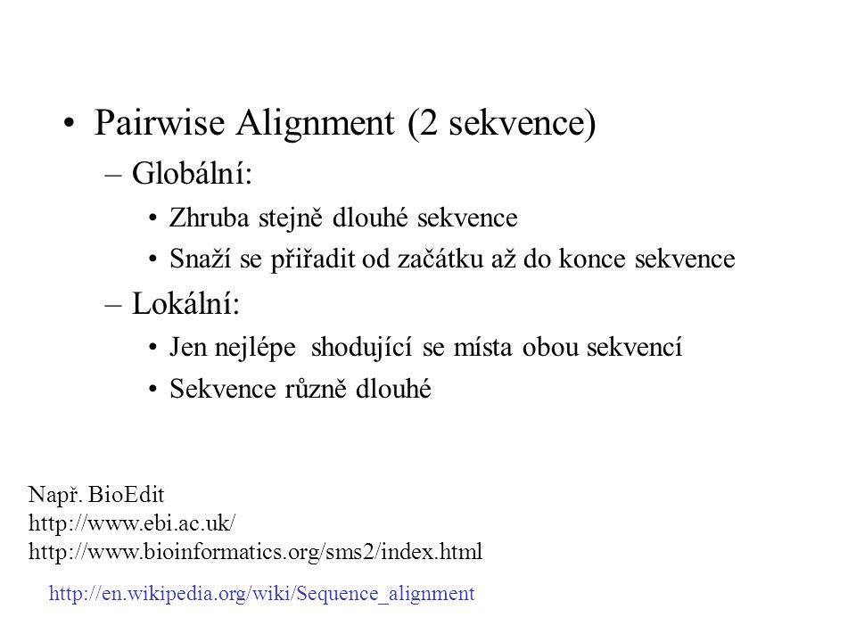 Pairwise Alignment (2 sekvence) –Globální: Zhruba stejně dlouhé sekvence Snaží se přiřadit od začátku až do konce sekvence –Lokální: Jen nejlépe shodu