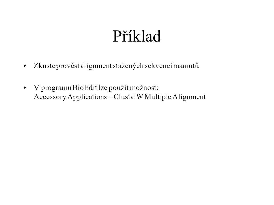 Příklad Zkuste provést alignment stažených sekvencí mamutů V programu BioEdit lze použít možnost: Accessory Applications – ClustalW Multiple Alignment