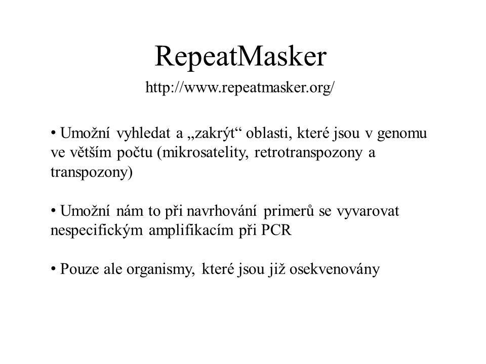 """http://www.repeatmasker.org/ RepeatMasker Umožní vyhledat a """"zakrýt oblasti, které jsou v genomu ve větším počtu (mikrosatelity, retrotranspozony a transpozony) Umožní nám to při navrhování primerů se vyvarovat nespecifickým amplifikacím při PCR Pouze ale organismy, které jsou již osekvenovány"""