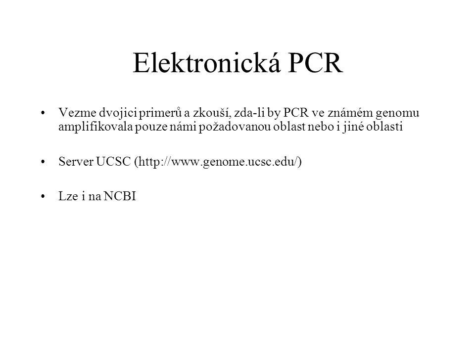 Elektronická PCR Vezme dvojici primerů a zkouší, zda-li by PCR ve známém genomu amplifikovala pouze námi požadovanou oblast nebo i jiné oblasti Server UCSC (http://www.genome.ucsc.edu/) Lze i na NCBI