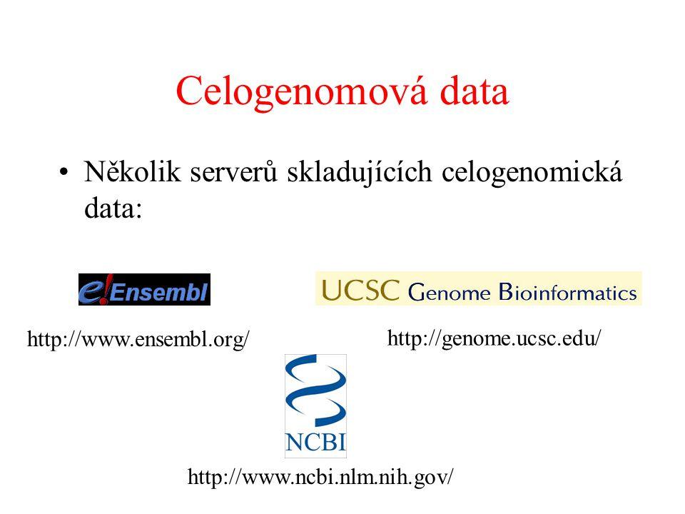 Celogenomová data Několik serverů skladujících celogenomická data: http://www.ncbi.nlm.nih.gov/ http://www.ensembl.org/ http://genome.ucsc.edu/