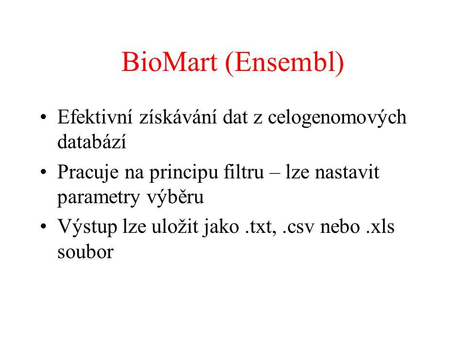 BioMart (Ensembl) Efektivní získávání dat z celogenomových databází Pracuje na principu filtru – lze nastavit parametry výběru Výstup lze uložit jako.txt,.csv nebo.xls soubor