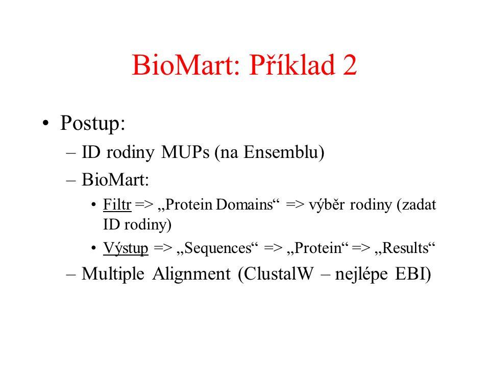 """BioMart: Příklad 2 Postup: –ID rodiny MUPs (na Ensemblu) –BioMart: Filtr => """"Protein Domains => výběr rodiny (zadat ID rodiny) Výstup => """"Sequences => """"Protein => """"Results –Multiple Alignment (ClustalW – nejlépe EBI)"""