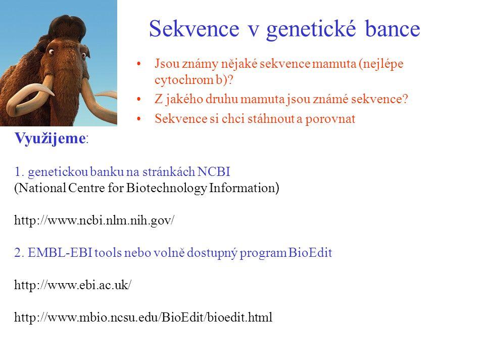 Sekvence v genetické bance Jsou známy nějaké sekvence mamuta (nejlépe cytochrom b)? Z jakého druhu mamuta jsou známé sekvence? Sekvence si chci stáhno