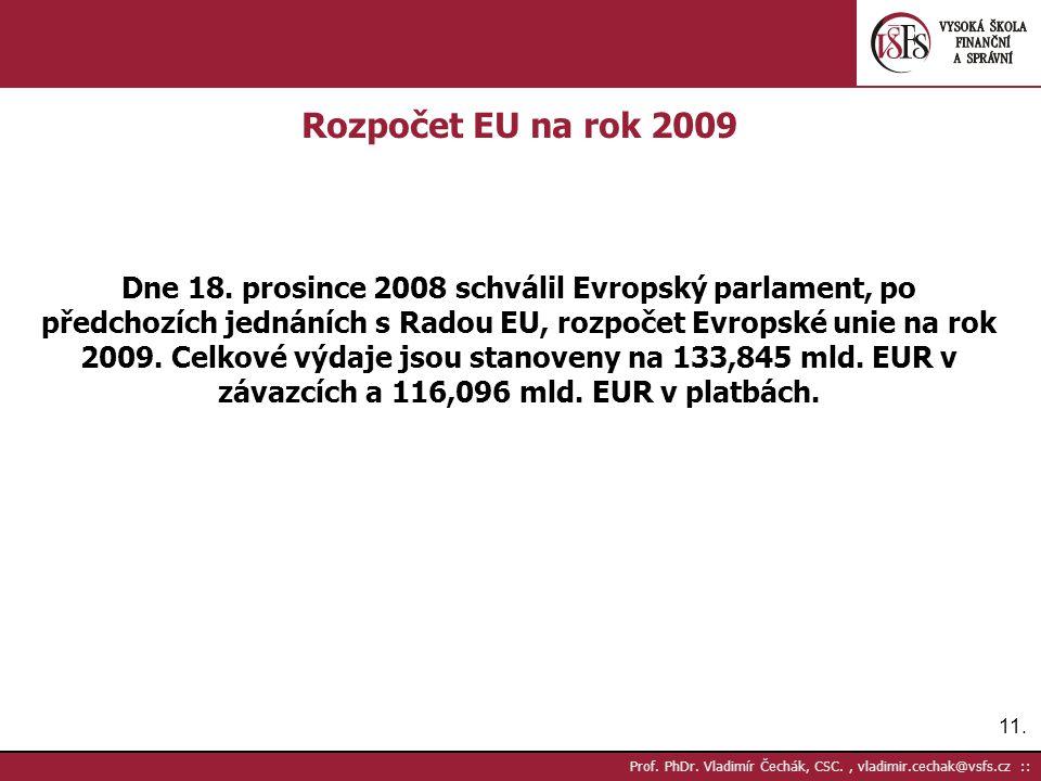 11. Prof. PhDr. Vladimír Čechák, CSC., vladimir.cechak@vsfs.cz :: Rozpočet EU na rok 2009 Dne 18.