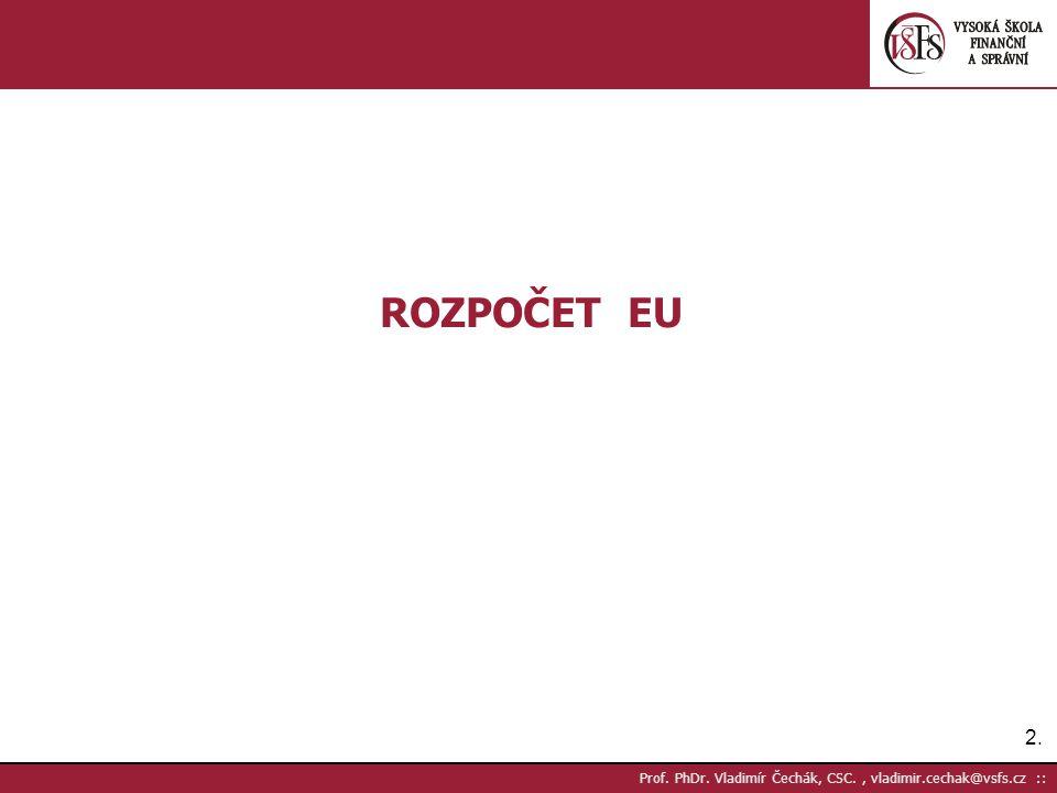 2.2. Prof. PhDr. Vladimír Čechák, CSC., vladimir.cechak@vsfs.cz :: ROZPOČET EU