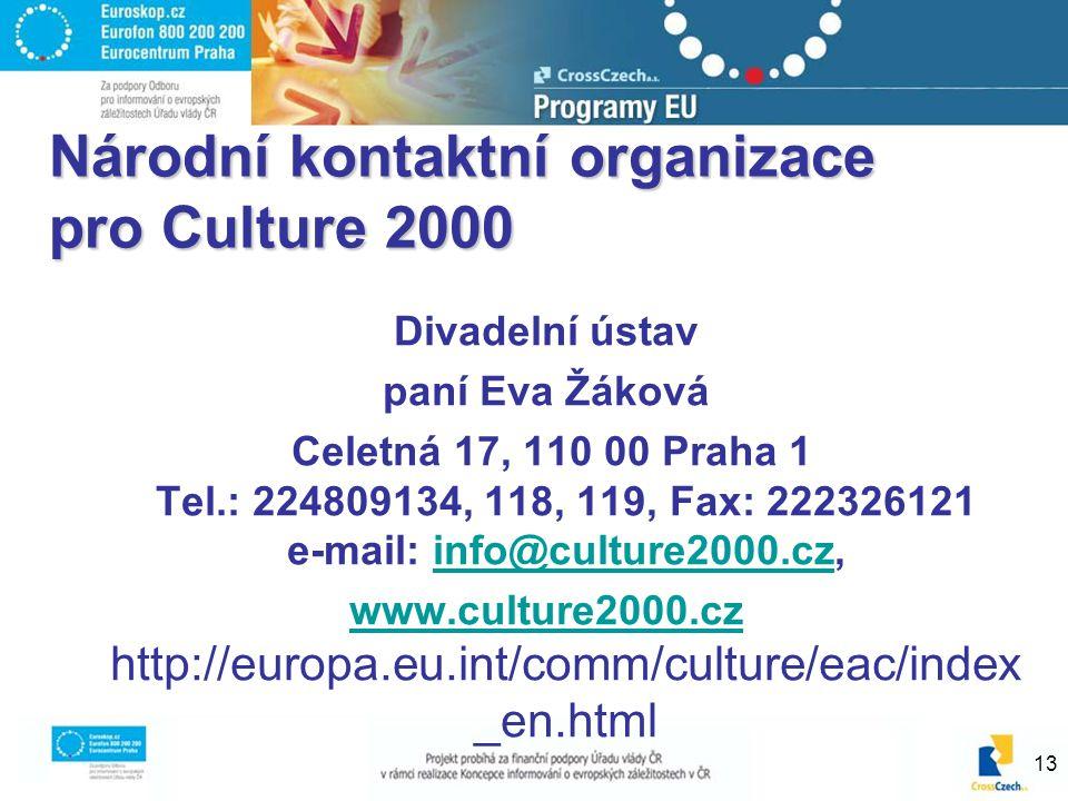 13 Národní kontaktní organizace pro Culture 2000 Divadelní ústav paní Eva Žáková Celetná 17, 110 00 Praha 1 Tel.: 224809134, 118, 119, Fax: 222326121