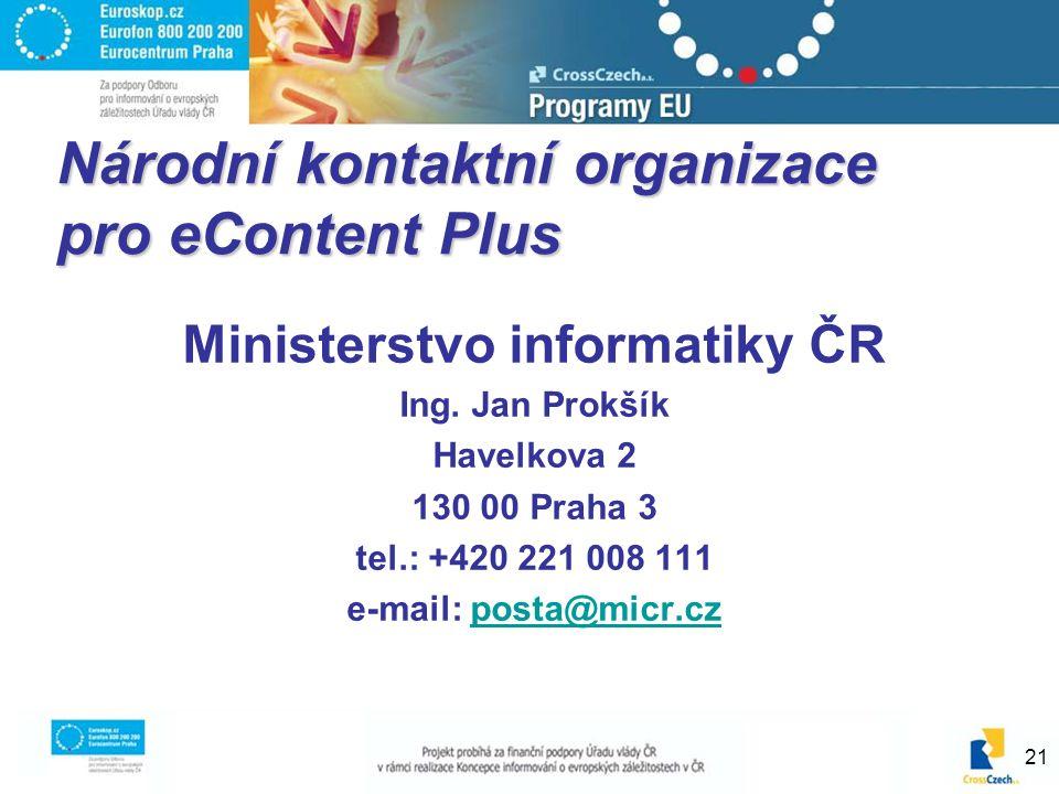 21 Národní kontaktní organizace pro eContent Plus Ministerstvo informatiky ČR Ing. Jan Prokšík Havelkova 2 130 00 Praha 3 tel.: +420 221 008 111 e-mai