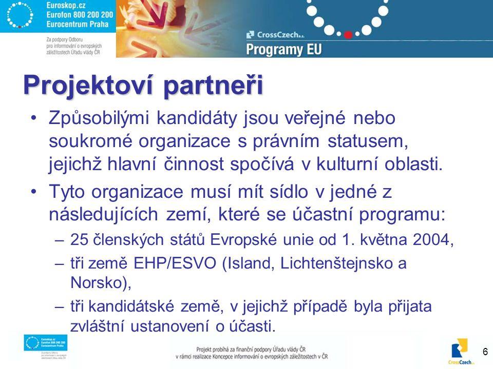 6 Projektoví partneři Způsobilými kandidáty jsou veřejné nebo soukromé organizace s právním statusem, jejichž hlavní činnost spočívá v kulturní oblast