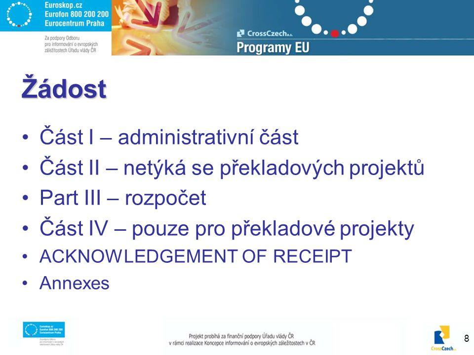 8 Žádost Část I – administrativní část Část II – netýká se překladových projektů Part III – rozpočet Část IV – pouze pro překladové projekty ACKNOWLED