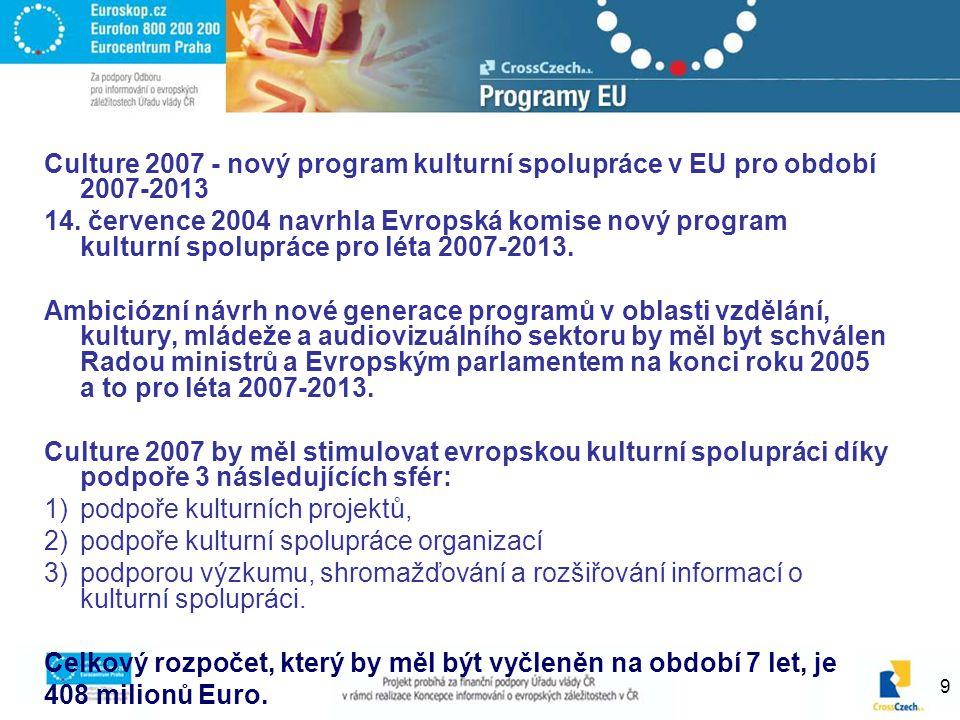 9 Culture 2007 - nový program kulturní spolupráce v EU pro období 2007-2013 14. července 2004 navrhla Evropská komise nový program kulturní spolupráce