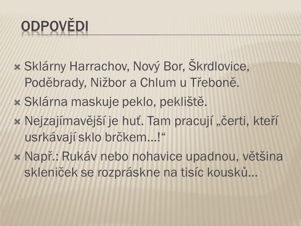  Sklárny Harrachov, Nový Bor, Škrdlovice, Poděbrady, Nižbor a Chlum u Třeboně.