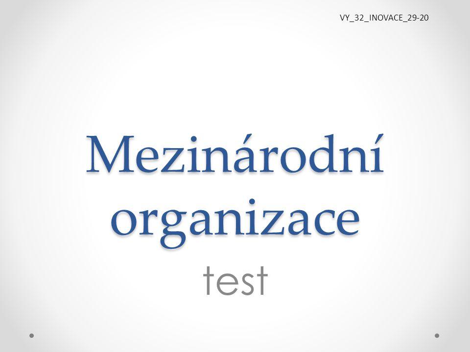 Mezinárodní organizace test VY_32_INOVACE_29-20