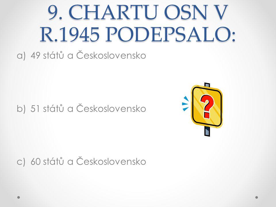 9. CHARTU OSN V R.1945 PODEPSALO: a)49 států a Československo b)51 států a Československo c)60 států a Československo