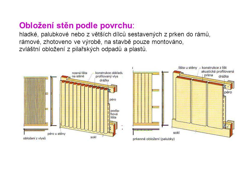 Obložení stěn podle povrchu: hladké, palubkové nebo z větších dílců sestavených z prken do rámů, rámové, zhotoveno ve výrobě, na stavbě pouze montován