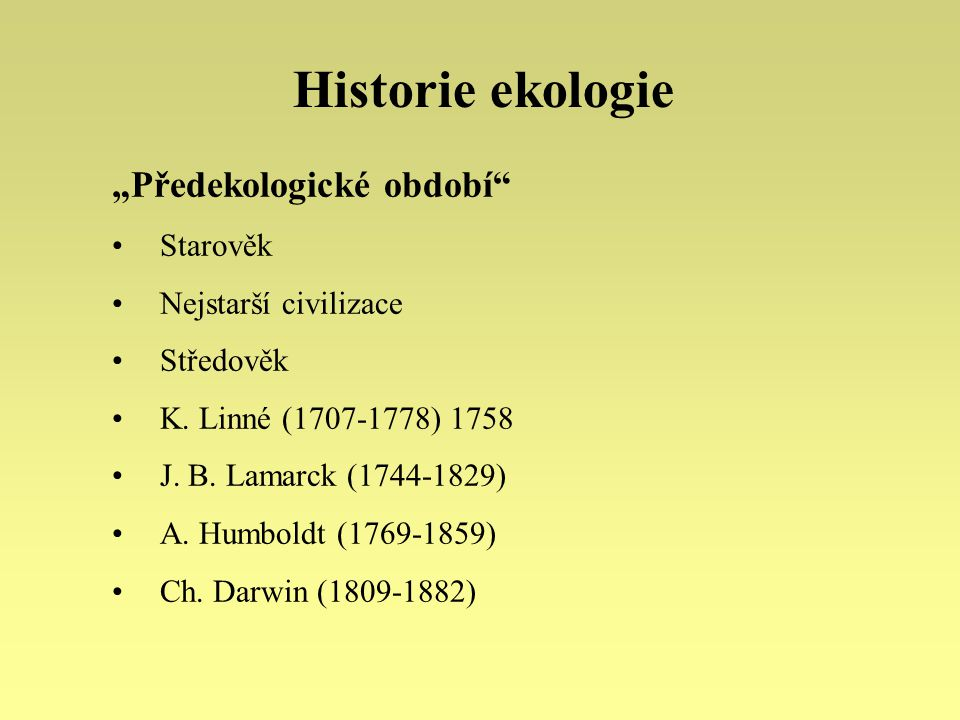 "Vznik ekologie jako vědy E.Haeckel (1834-1919) 1866: ""Generelle Morphologie der Organismen K."
