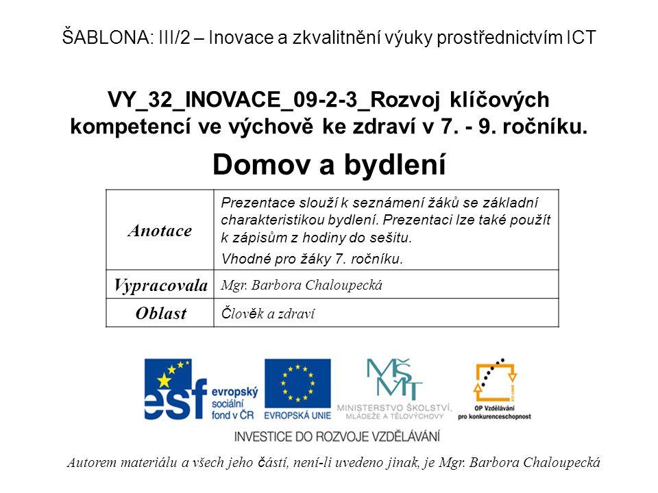 VY_32_INOVACE_09-2-3_Rozvoj klíčových kompetencí ve výchově ke zdraví v 7. - 9. ročníku. Domov a bydlení Autorem materiálu a všech jeho č ástí, není-l
