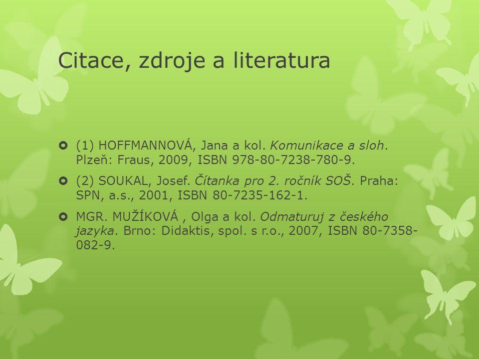 Citace, zdroje a literatura  (1) HOFFMANNOVÁ, Jana a kol.