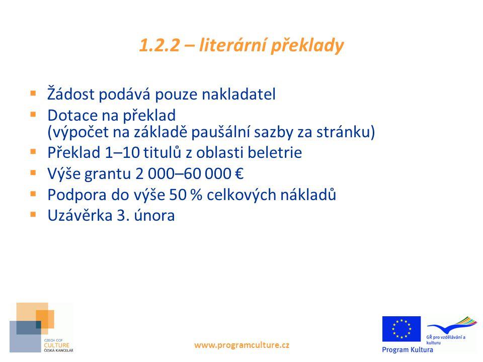 1.2.2 – literární překlady  Žádost podává pouze nakladatel  Dotace na překlad (výpočet na základě paušální sazby za stránku)  Překlad 1–10 titulů z oblasti beletrie  Výše grantu 2 000–60 000 €  Podpora do výše 50 % celkových nákladů  Uzávěrka 3.