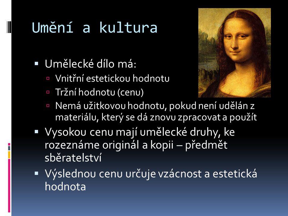 Umění a kultura  Umělecké dílo má:  Vnitřní estetickou hodnotu  Tržní hodnotu (cenu)  Nemá užitkovou hodnotu, pokud není udělán z materiálu, který