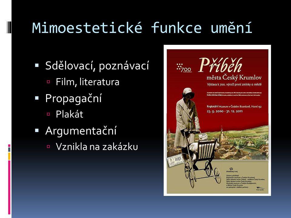 Mimoestetické funkce umění  Sdělovací, poznávací  Film, literatura  Propagační  Plakát  Argumentační  Vznikla na zakázku