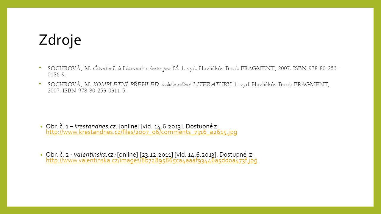 Zdroje SOCHROVÁ, M. Čítanka I. k Literatuře v kostce pro SŠ. 1. vyd. Havlíčkův Brod: FRAGMENT, 2007. ISBN 978-80-253- 0186-9. SOCHROVÁ, M. KOMPLETNÍ P
