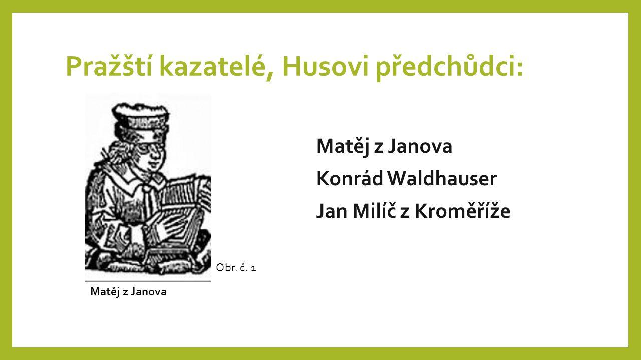 Pražští kazatelé, Husovi předchůdci: Matěj z Janova Konrád Waldhauser Jan Milíč z Kroměříže Matěj z Janova Obr. č. 1