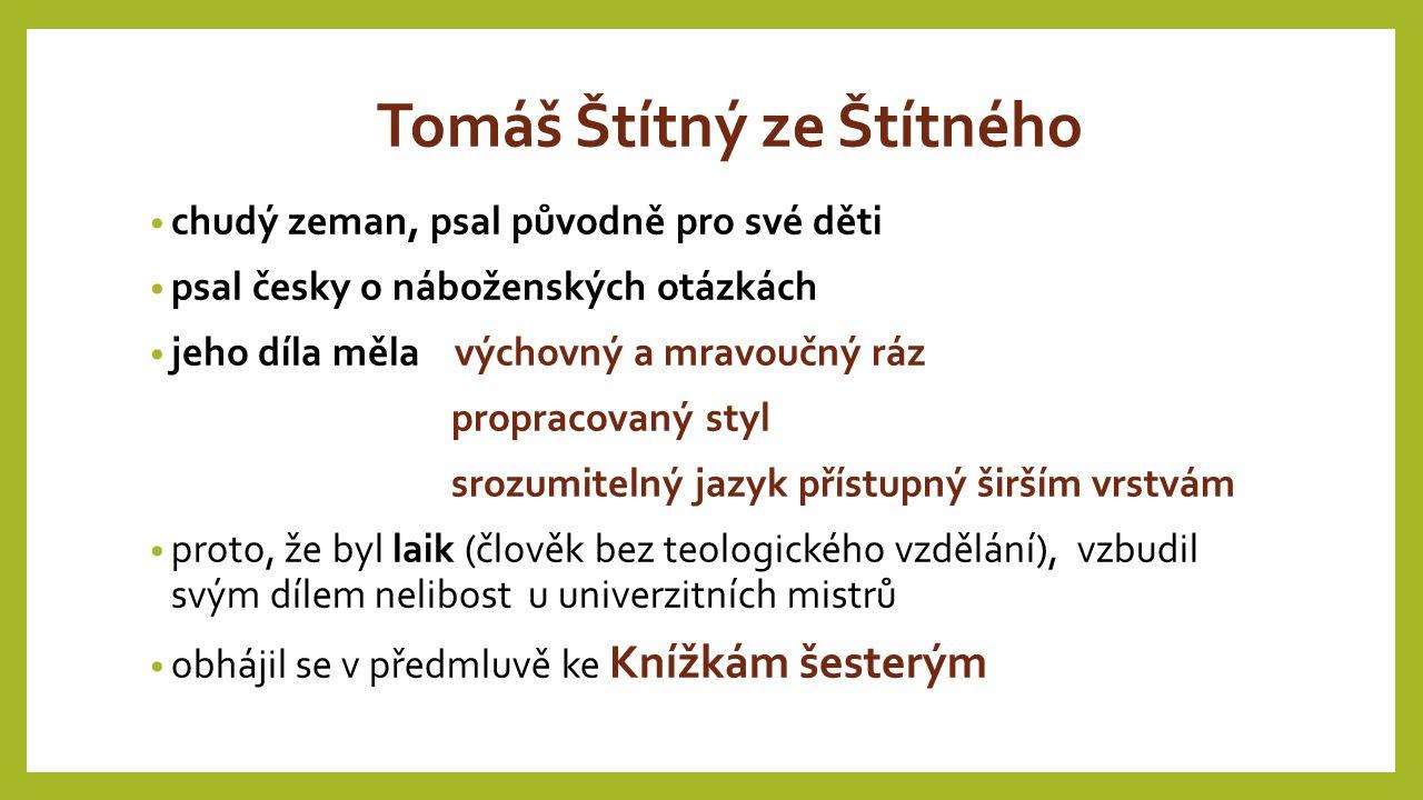 Tomáš Štítný ze Štítného chudý zeman, psal původně pro své děti psal česky o náboženských otázkách jeho díla měla výchovný a mravoučný ráz propracovan
