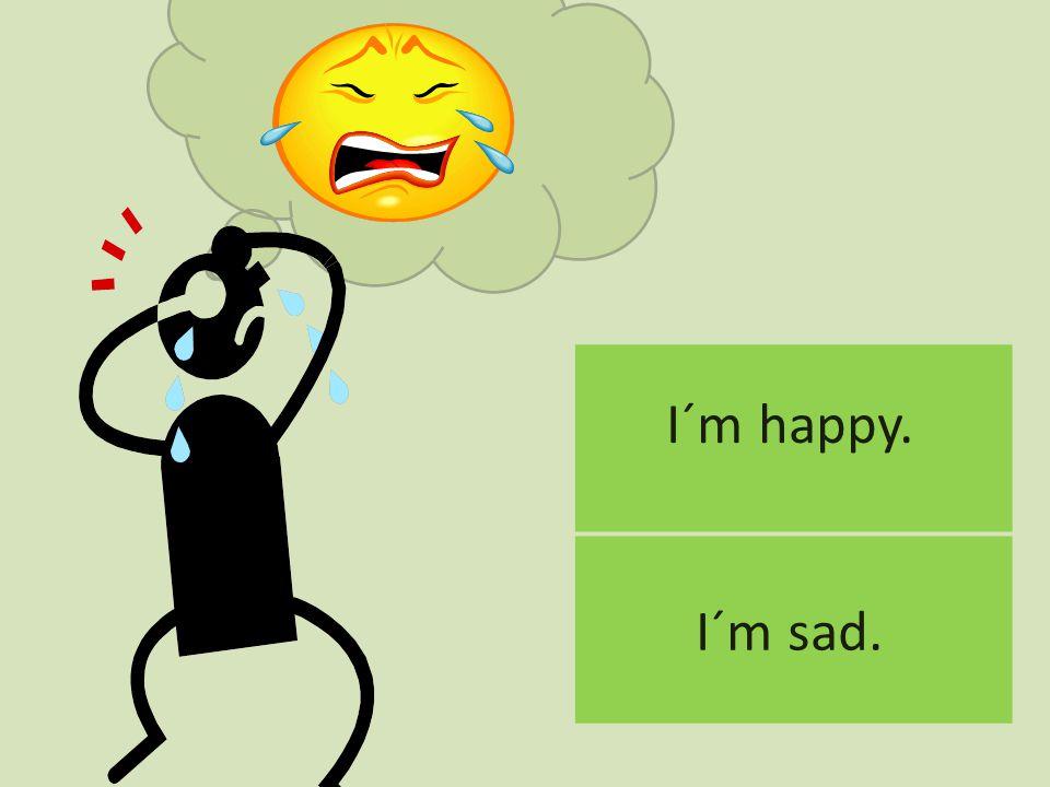 I´m sad.