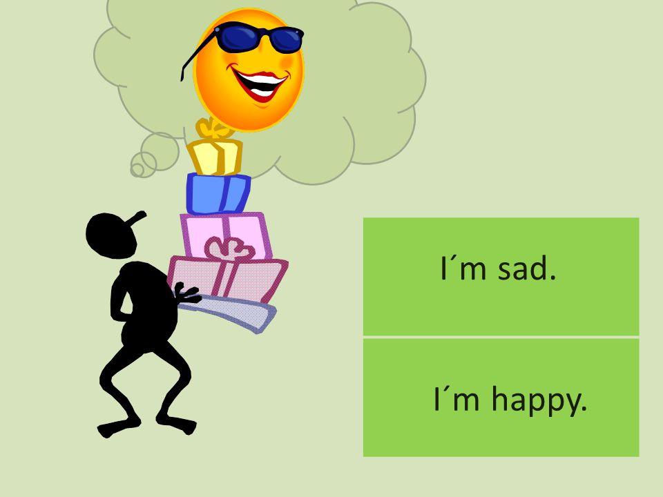 I´m happy.